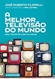 A Melhor Televisão Do Mundo; Meus Tempos De Globo Na Europa (Portuguese Edition)