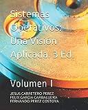 Sistemas Operativos. Una Visión Aplicada: Tercera Edición. Volumen I.